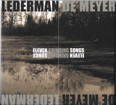 Lederman/De Meyer - Eleven Grinding Songs